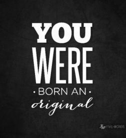 you were born an original