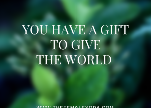 You-have-a-gift-to-give-the-world-800x576